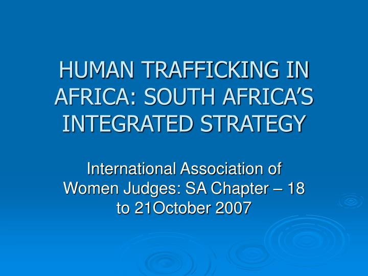 human trafficking in africa south africa s integrated strategy