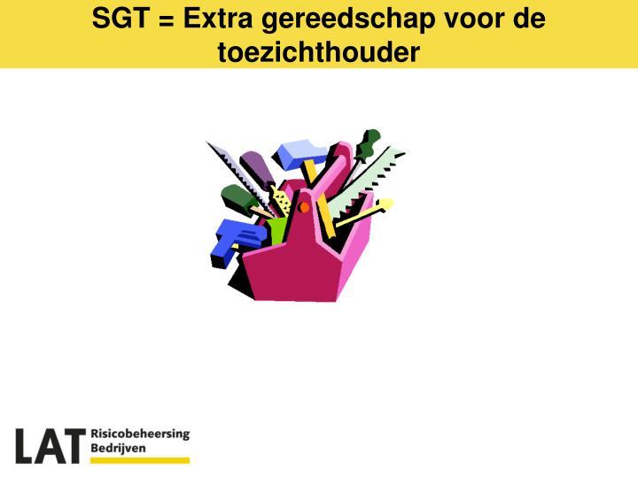 SGT = Extra gereedschap voor de toezichthouder
