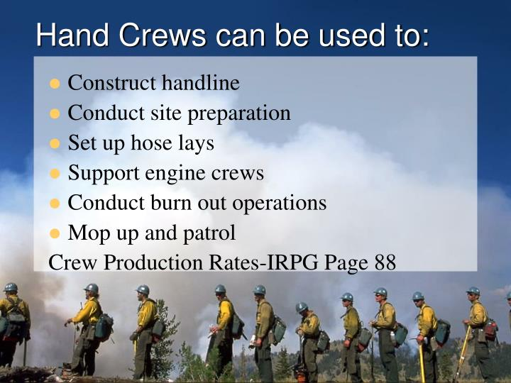 Hand Crews can be used to: