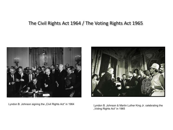 The Civil Rights Act 1964 / The Voting Rights Act 1965