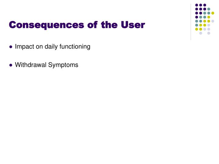 Consequences of the User