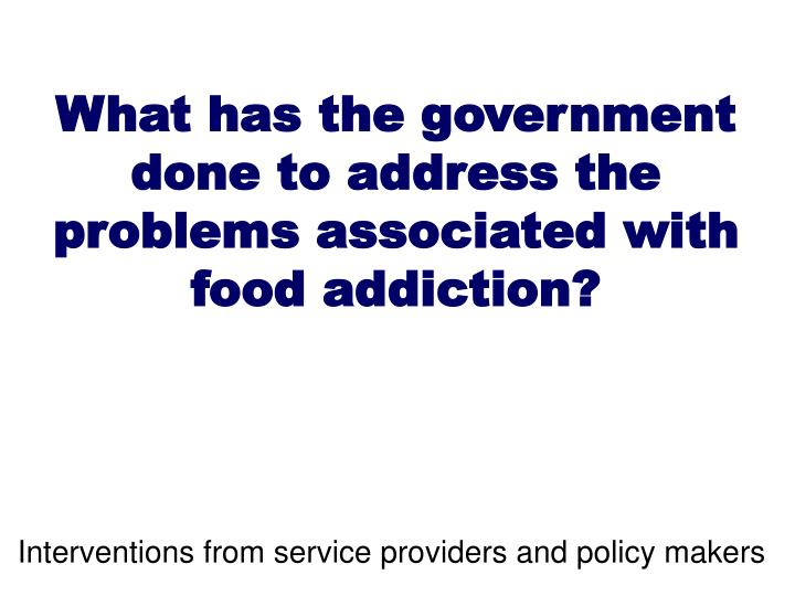 What has the government done to address the problems associated with food addiction?