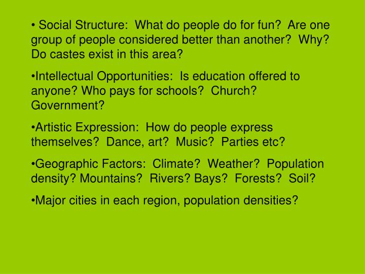 Social Structure:  What do people do for fun?  Are one group of people considered better than another?  Why?  Do castes exist in this area?