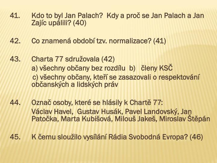41.Kdo to byl Jan Palach?  Kdy a proč se Jan Palach a Jan