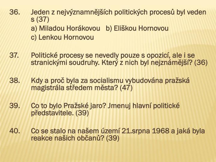 36.Jeden z nejvýznamnějších politických procesů byl veden