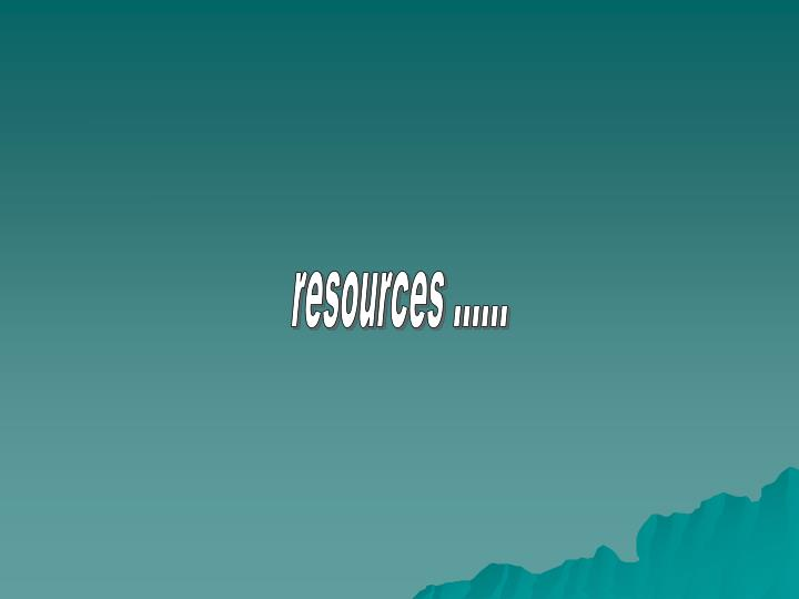 resources ......