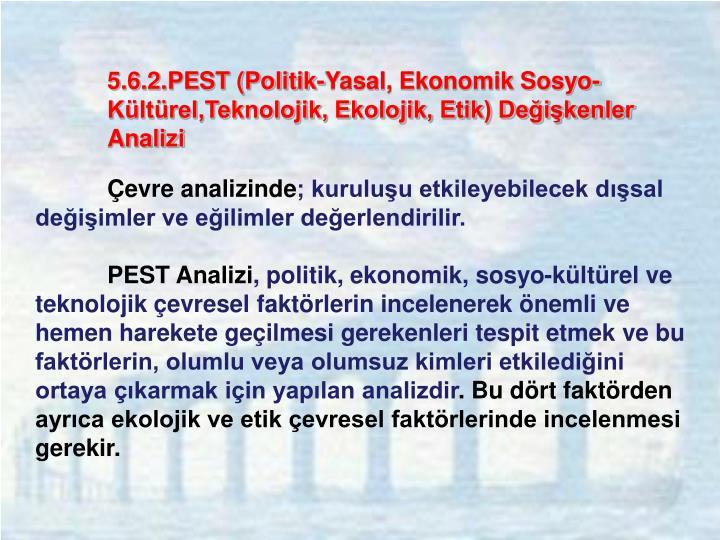 5.6.2.PEST (Politik-Yasal, Ekonomik Sosyo-Kültürel,Teknolojik, Ekolojik, Etik) Değişkenler Analizi