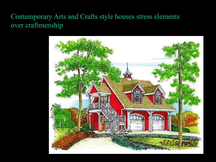 Contemporary Arts and Crafts style houses stress elements