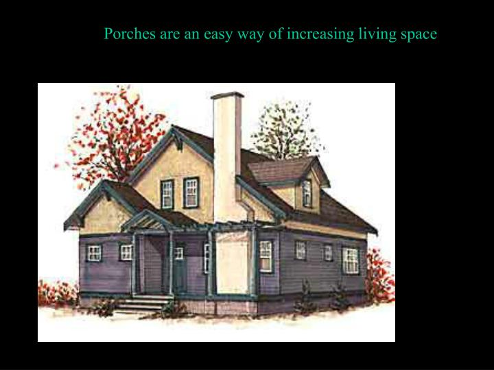 Porches are an easy way of increasing living space