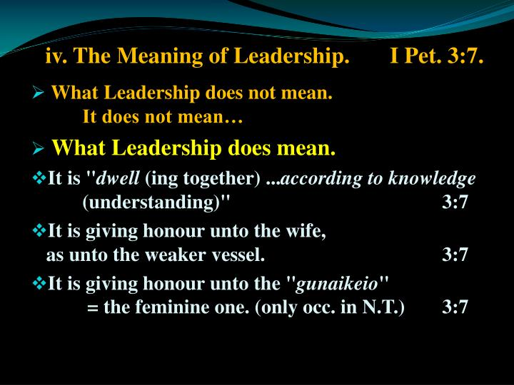 iv. The Meaning of Leadership.I Pet. 3:7.