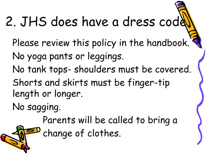 2. JHS does have a dress code.