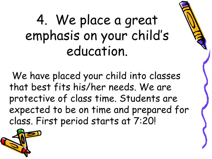 4.  We place a great emphasis on your child's education.