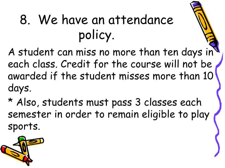 8.  We have an attendance policy.