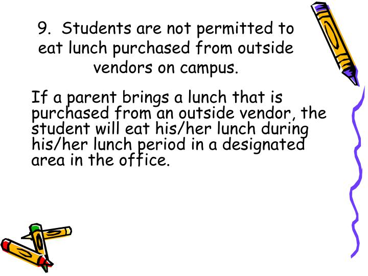 9.  Students are not permitted to eat lunch purchased from outside vendors on campus.