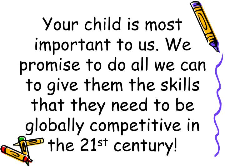 Your child is most important to us. We promise to do all we can to give them the skills that they need to be globally competitive in the 21