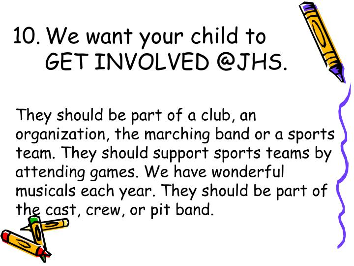 We want your child to GET INVOLVED @JHS.