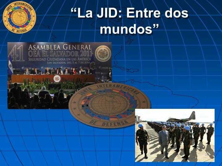 """""""La JID: Entre dos mundos"""""""