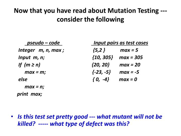 Now that you have read about Mutation Testing --- consider the following