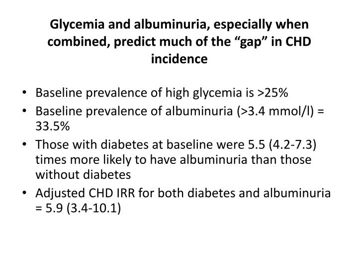 "Glycemia and albuminuria, especially when combined, predict much of the ""gap"" in CHD incidence"