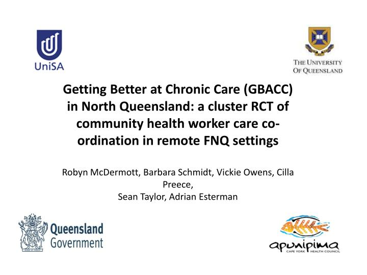 Getting Better at Chronic Care (GBACC) in North Queensland: a cluster RCT of community health worker care co-ordination in remote FNQ settings