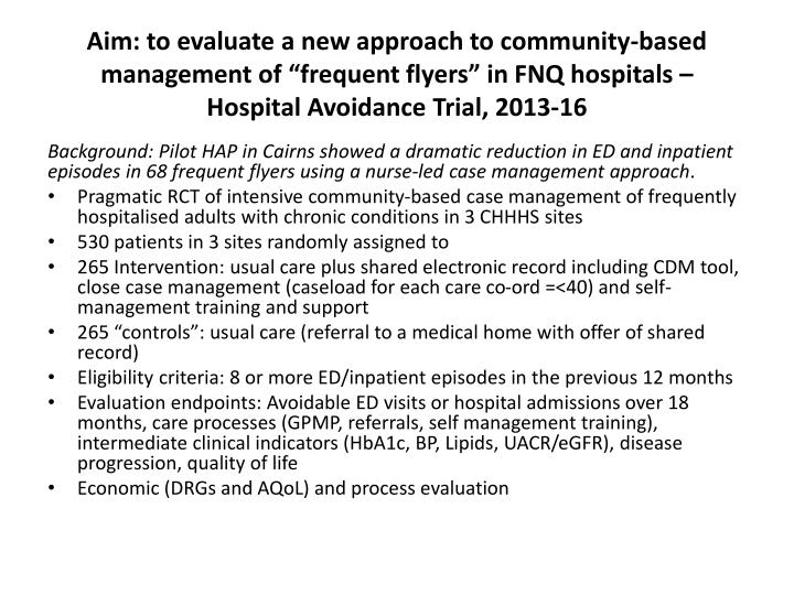 "Aim: to evaluate a new approach to community-based management of ""frequent flyers"" in FNQ hospitals –"