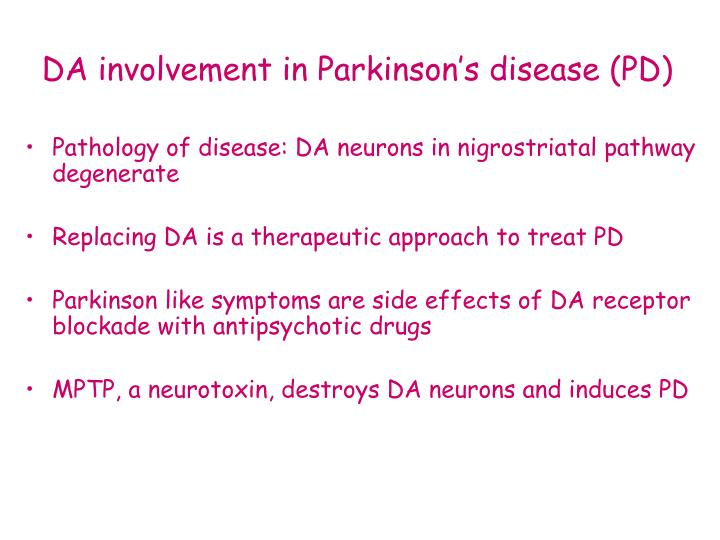 Pathology of disease: DA neurons in nigrostriatal pathway degenerate