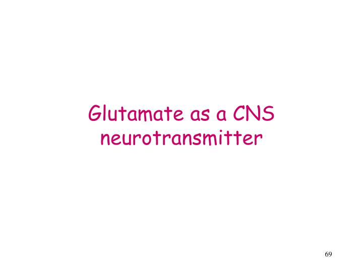 Glutamate as a CNS neurotransmitter