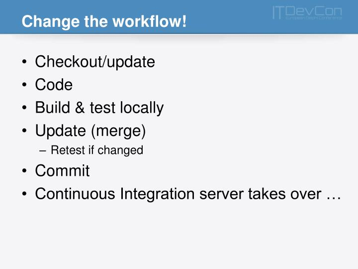 Change the workflow!
