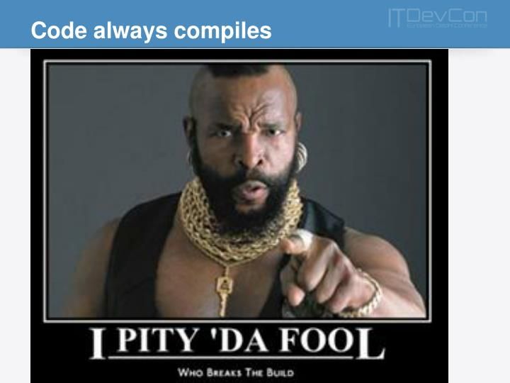 Code always compiles