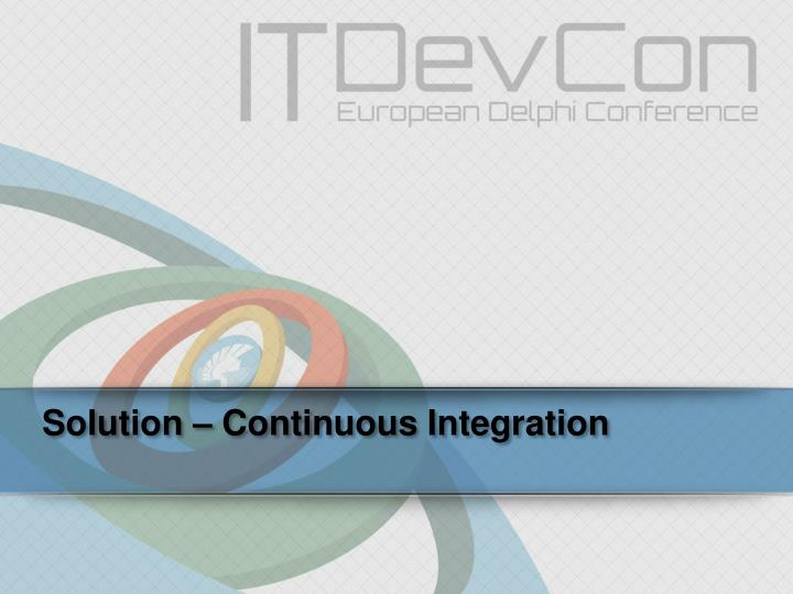 Solution – Continuous Integration