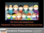 you have developed your pandemic preparedness and response plan