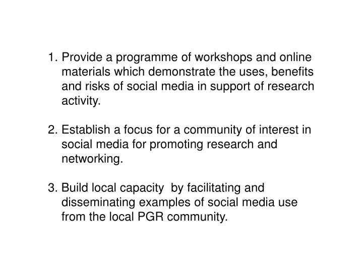 Provide a programme of workshops and online materials which demonstrate the uses, benefits and risks of social media in support of research activity.