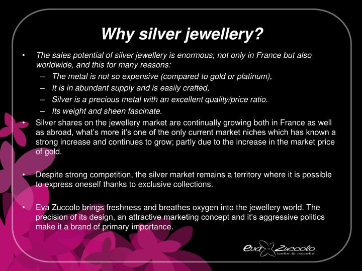 The sales potential of silver jewellery is enormous, not only in France but also worldwide, and this for many reasons: