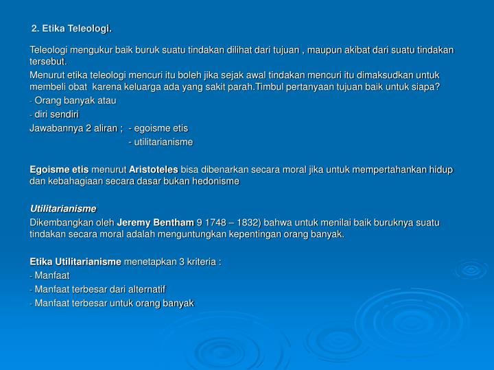 2. Etika Teleologi.