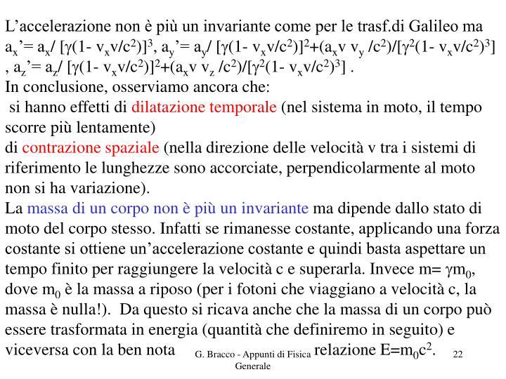L'accelerazione non è più un invariante come per le trasf.di Galileo ma