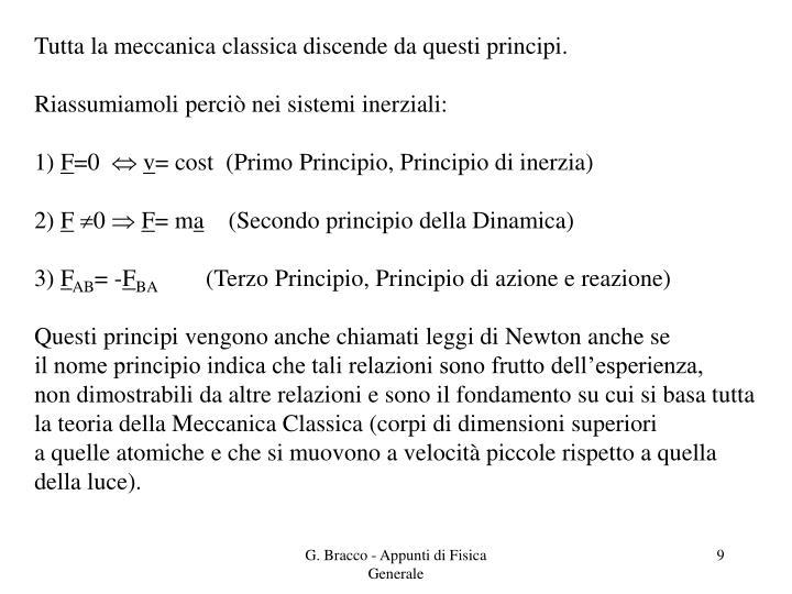 Tutta la meccanica classica discende da questi principi.
