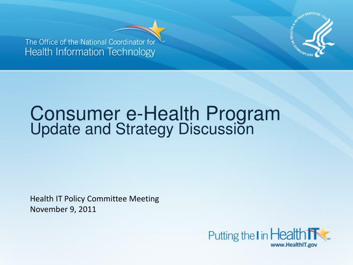 Consumer e health program update and strategy discussion