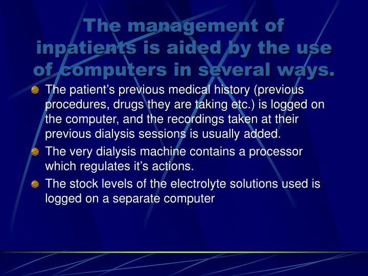 The management of inpatients is aided by the use of computers in several ways.
