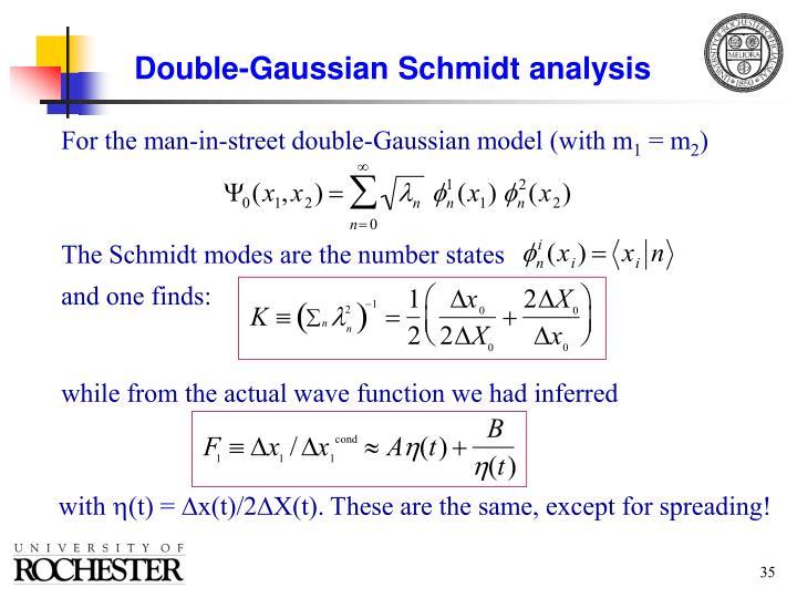 Double-Gaussian Schmidt analysis