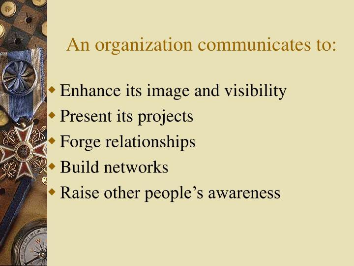 An organization communicates to: