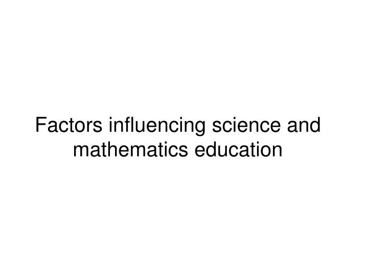 Factors influencing science and mathematics education