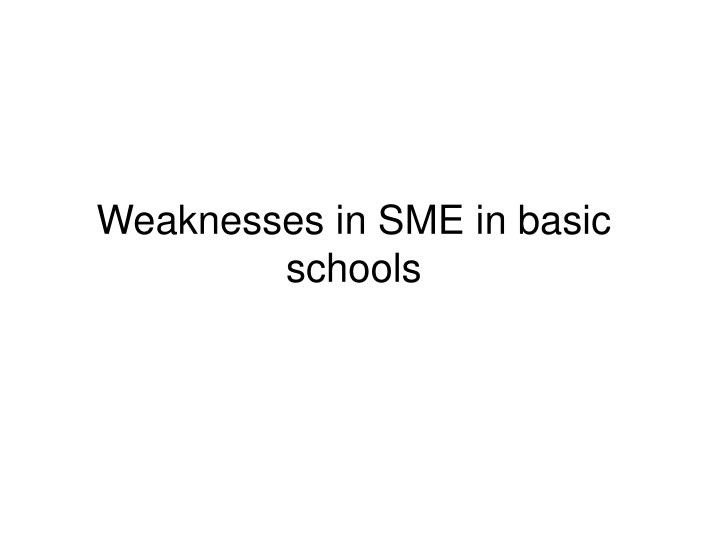 Weaknesses in SME in basic schools