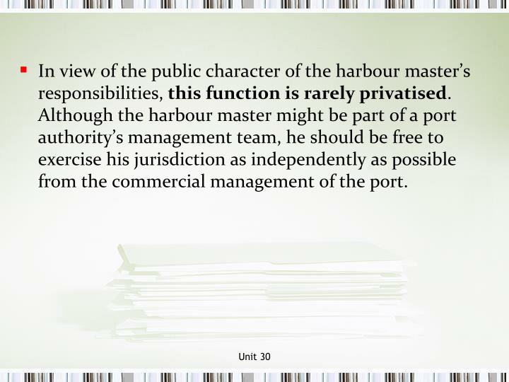In view of the public character of the harbour master's responsibilities,