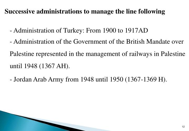 Successive administrations to manage the line following