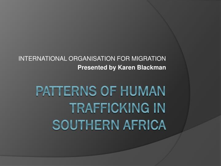 International organisation for migration presented by karen blackman