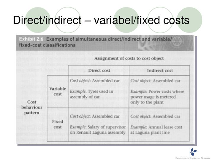 Direct/indirect – variabel/fixed costs