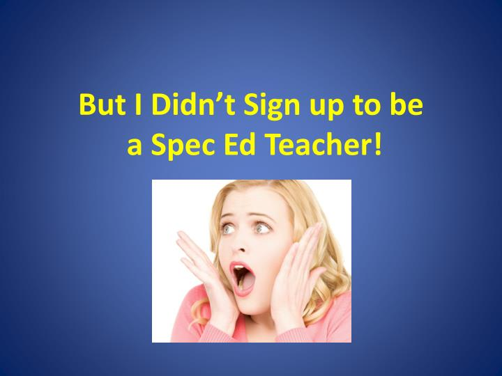 but i didn t sign up to be a spec ed teacher