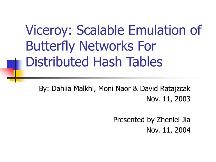 Viceroy: Scalable Emulation of Butterfly Networks For Distributed Hash Tables