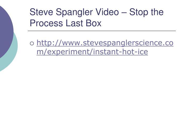 Steve Spangler Video – Stop the Process Last Box