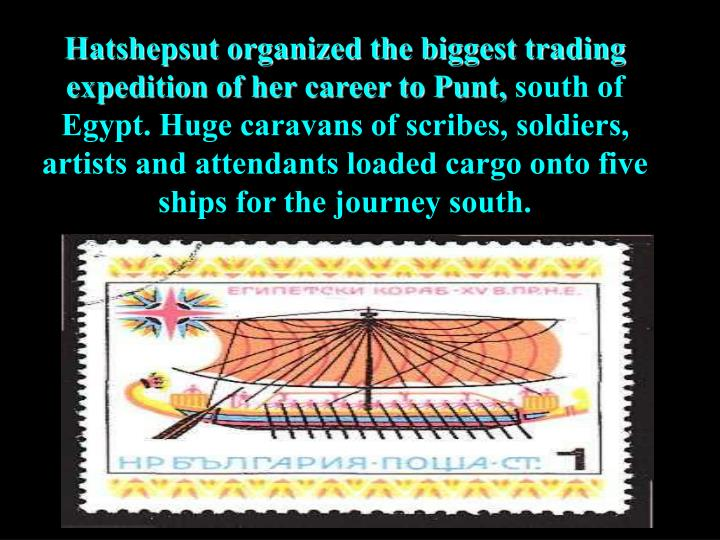 Hatshepsut organized the biggest trading expedition of her career to Punt,